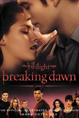 The Twilight Saga Breaking Dawn Part 1: The Official Illustrated Movie Companion - Mark Cotta Vaz