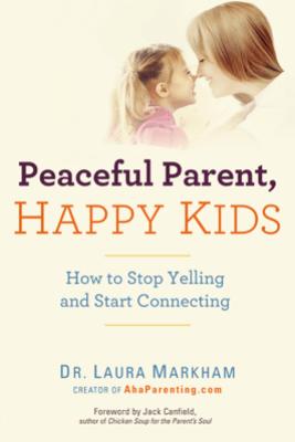 Peaceful Parent, Happy Kids - Laura Markham