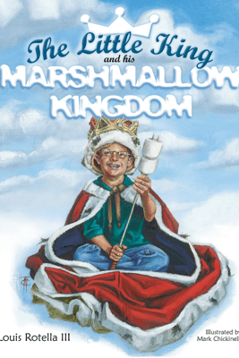 The Little King and His Marshmallow Kingdom - Louis Rotella III