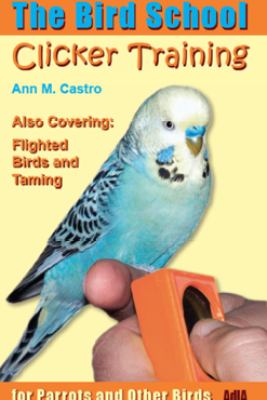 The Bird School. Clicker Training for Parrots and Other Birds - Ann M. Castro