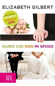 Giuro che non mi sposo - Elizabeth Gilbert pdf download