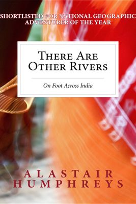 There Are Other Rivers - Alastair Humphreys