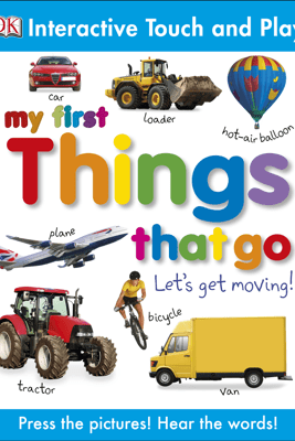 My First Things That Go (Enhanced Edition) - DK