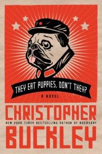 They Eat Puppies, Don't They? - Christopher Buckley pdf download