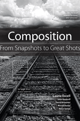 Composition: From Snapshots to Great Shots - Laurie Excell & John Batdorff