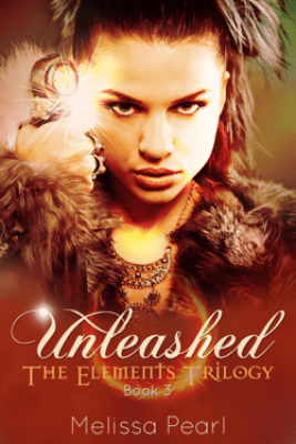 Unleashed (The Elements Trilogy, #3) - Melissa Pearl