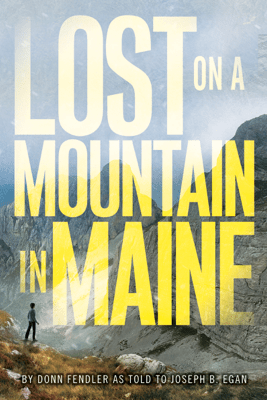 Lost on a Mountain in Maine - Donn Fendler & Joseph Egan