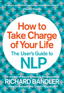 How to Take Charge of Your Life - Richard Bandler, Owen Fitzpatrick & Alessio Roberti pdf download
