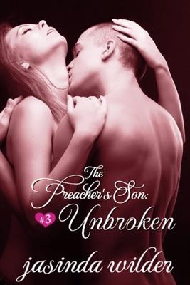 The Preacher's Son #3: Unbroken - Jasinda Wilder pdf download