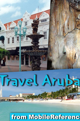 Aruba, Bonaire & Curacao Travel Guide. ABC islands. Illustrated Guide, Phrasebook and Maps (Mobi Travel) - MobileReference