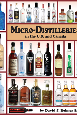 Micro-Distilleries in the U.S. and Canada, 2nd Edition - David J. Reimer Sr.