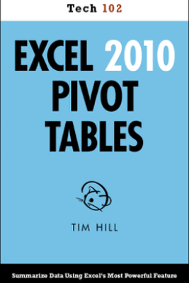 Excel 2010 Pivot Tables - Tim Hill