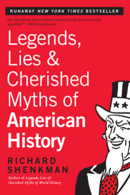 Legends, Lies & Cherished Myths of American History - Richard Shenkman
