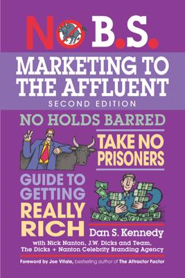 No B.S. Marketing to the Affluent - Dan S. Kennedy