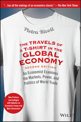 The Travels of a T-Shirt in the Global Economy - Pietra Rivoli