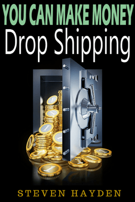 You Can Make Money Drop-Shipping - Steven Hayden