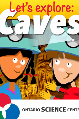Let's Explore: Caves - The Ontario Science Centre