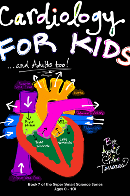 Cardiology FOR KIDS ...and Adults Too! - April Terrazas