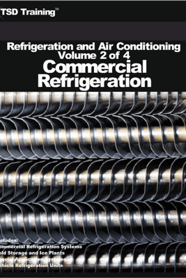Refrigeration and Air Conditioning Volume 2 of 4 - Commercial Refrigeration - TSD Training