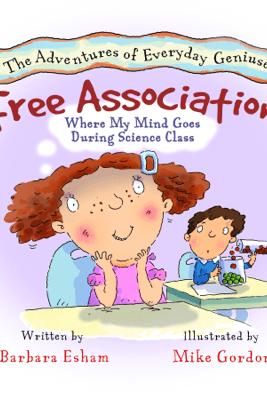 Free Association...Where My Mind Goes During Science Class - Barbara Esham, Mike Gordon & Carl Gordon