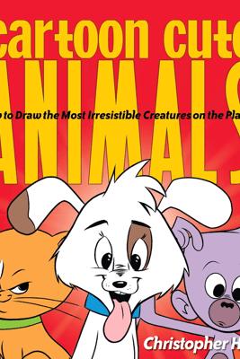 Cartoon Cute Animals - Christopher Hart