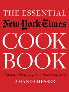 The Essential New York Times Cookbook: Classic Recipes for a New Century - Amanda Hesser pdf download