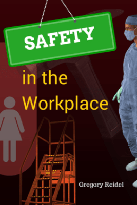 Safety in the Workplace - Gregory Reidel