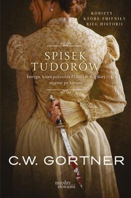 Spisek Tudorów - C. W. Gortner pdf download
