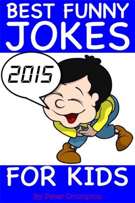 Best Funny Jokes for Kids 2015 - Peter Crumpton
