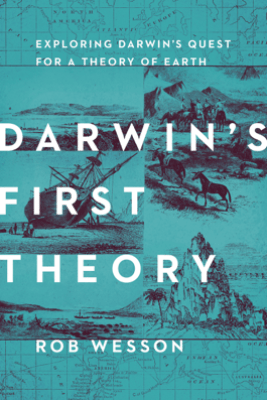 Darwin's First Theory: Exploring Darwin's Quest for a Theory of Earth - Rob Wesson