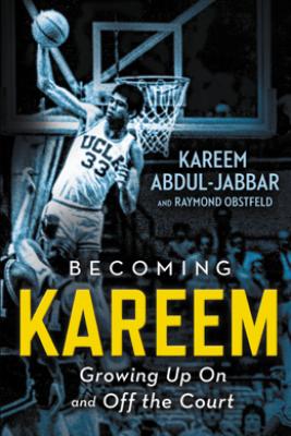Becoming Kareem - Kareem Abdul-Jabbar & Raymond Obstfeld
