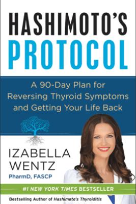 Hashimoto's Protocol - Izabella Wentz, PharmD.