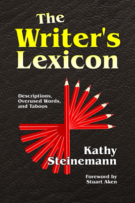The Writer's Lexicon: Descriptions, Overused Words, and Taboos - Kathy Steinemann
