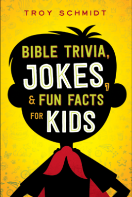 Bible Trivia, Jokes, and Fun Facts for Kids - Troy Schmidt