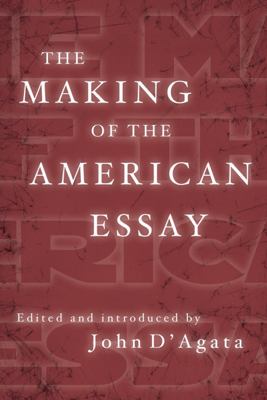 The Making of the American Essay - John D'Agata