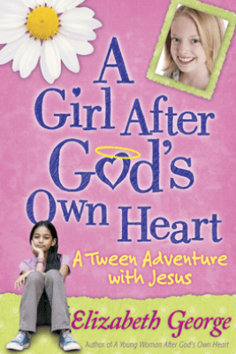 A Girl After God's Own Heart - Elizabeth George