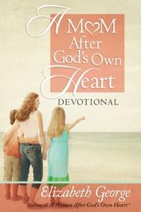 A Mom After God's Own Heart Devotional - Elizabeth George pdf download