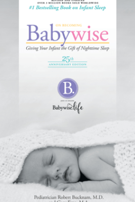 On Becoming Baby Wise - 25th Anniversary Edition: Giving Your Infant the Gift of Nightime Sleep - Robert Bucknam