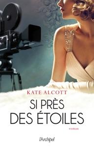 Si près des étoiles - Kate Alcott pdf download