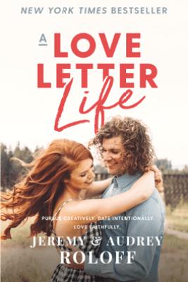 A Love Letter Life - Jeremy Roloff & Audrey Roloff