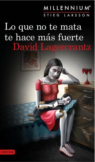 Lo que no te mata te hace más fuerte (Serie Millennium 4) by David Lagercrantz pdf download