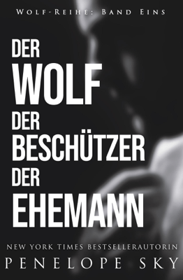 Der Wolf Der Beschützer Der Ehemann - Penelope Sky pdf download