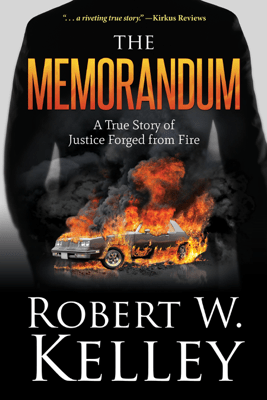The Memorandum: A True Story of Justice Forged from Fire - Robert W. Kelley