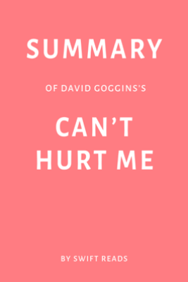 Summary of David Goggins's Can't Hurt Me by Swift Reads - Swift Reads