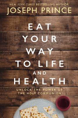 Eat Your Way to Life and Health - Joseph Prince