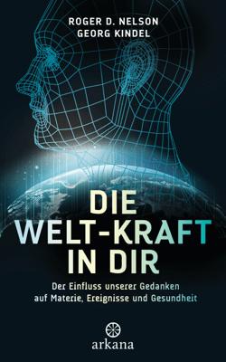 Die Welt-Kraft in dir - Roger D. Nelson & Georg Kindel pdf download