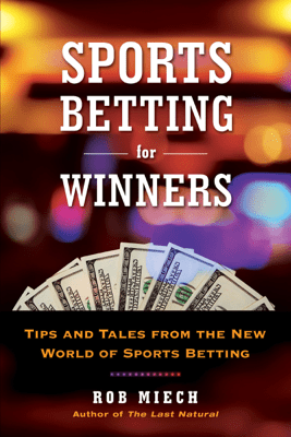 Sports Betting for Winners - Rob Miech