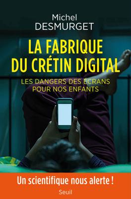 La fabrique du crétin digital - Les dangers des écrans pour nos enfants - Michel Desmurget pdf download