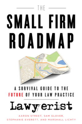 The Small Firm Roadmap - Aaron Street, Sam Glover, Stephanie Everett & MARSHALL LICHTY