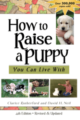 How To Raise A Puppy You Can Live With, 4th Edition - Revised & Updated - Clarice Rutherford & David Neil